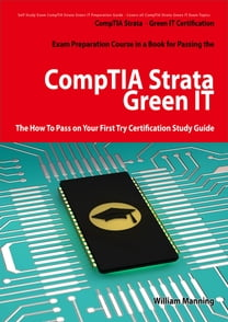 CompTIA Strata - Green IT Certification Exam Preparation Course in a Book for Passing the CompTIA Strata - Green IT Exam - The How To Pass on Your First Try Certification Study Guide