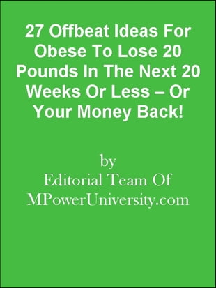 27 Offbeat Ideas For Obese To Lose 20 Pounds In The Next 20 Weeks Or Less – Or Your Money Back!