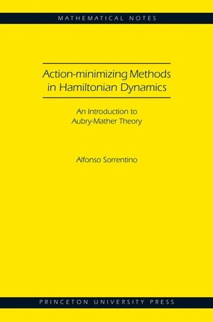 Action-minimizing Methods in Hamiltonian Dynamics (MN-50) An Introduction to Aubry-Mather Theory