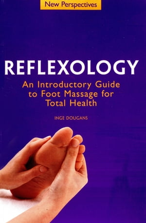 Reflexology An Introductory Guide to Foot Massage for Total Health
