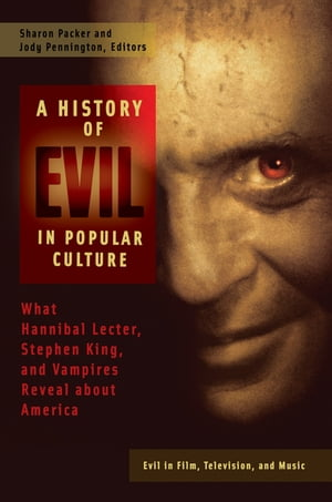 A History of Evil in Popular Culture: What Hannibal Lecter, Stephen King, and Vampires Reveal About