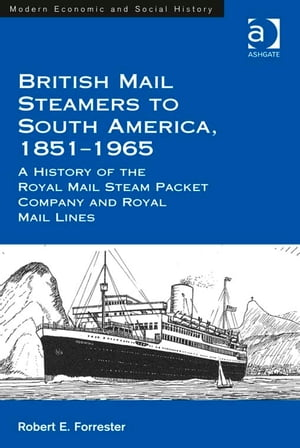 British Mail Steamers to South America,  1851-1965 A History of the Royal Mail Steam Packet Company and Royal Mail Lines