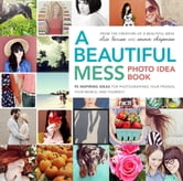 Elsie Larson - A Beautiful Mess Photo Idea Book