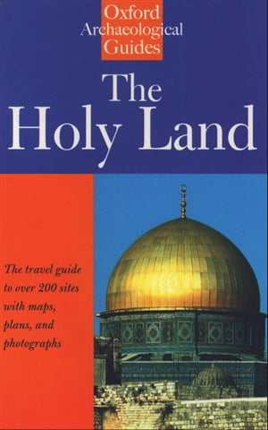 The Holy Land An Oxford Archaeological Guide from Earliest Times to 1700