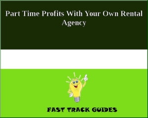 Part Time Profits With Your Own Rental Agency