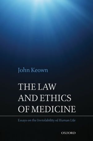The Law and Ethics of Medicine: Essays on the Inviolability of Human Life