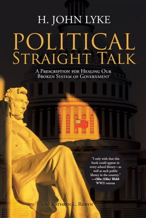 Political Straight Talk A Prescription for Healing Our Broken System of Government