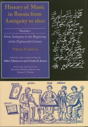 History of Music in Russia from Antiquity to 1800,  Vol. 1 From Antiquity to the Beginning of the Eighteenth Century