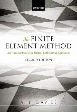 The Finite Element Method An Introduction with Partial Differential Equations