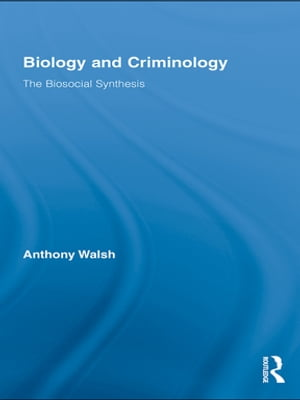 Biology and Criminology The Biosocial Synthesis