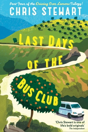Last Days of the Bus Club From the author of Driving Over Lemons