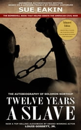 Solomon Northup - Twelve Years a Slave � Enhanced Edition by Dr. Sue Eakin Based on a Lifetime Project. New Info, Images, Maps