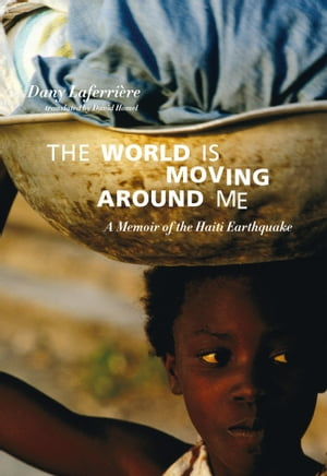 The World is Moving Around Me A Memoir of the Haiti Earthquake