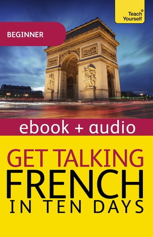 Get Talking French in Ten Days Beginner Audio Course Enhanced Edition