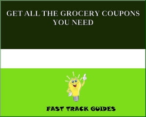 GET ALL THE GROCERY COUPONS YOU NEED