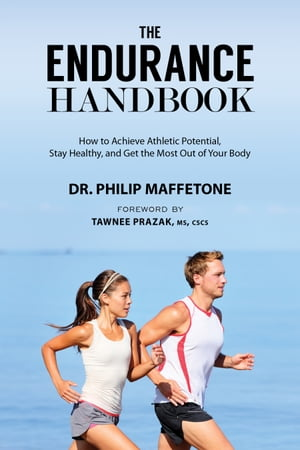 The Endurance Handbook How to Achieve Athletic Potential,  Stay Healthy,  and Get the Most Out of Your Body
