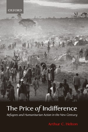 The Price of Indifference: Refugees and Humanitarian Action in the New Century
