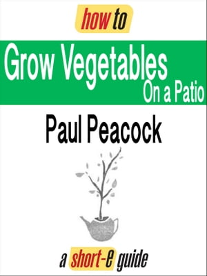 How To Grow Vegetables on Your Patio (Short-e Guide)