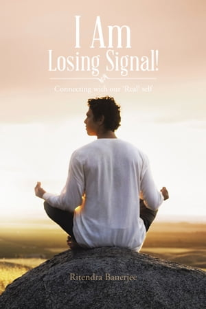 I Am Losing Signal! Connecting with our 'Real' self