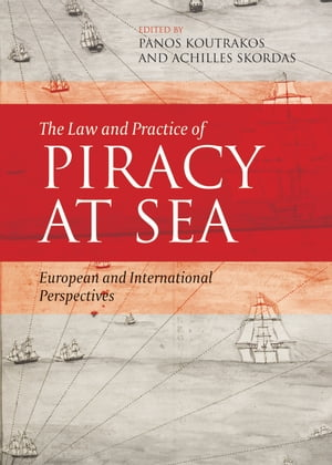 The Law and Practice of Piracy at Sea European and International Perspectives