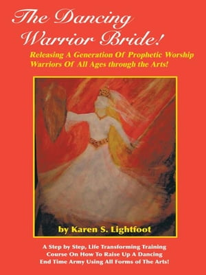 The Dancing Warrior Bride! Releasing A Generation Of Prophetic Worship Warriors Of All Ages through the Arts!