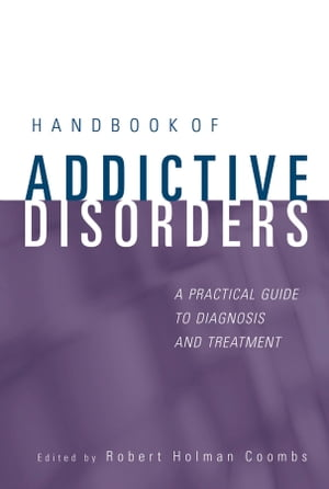 Handbook of Addictive Disorders A Practical Guide to Diagnosis and Treatment