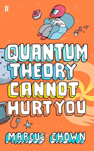 Quantum Theory Cannot Hurt You A Guide to the Universe