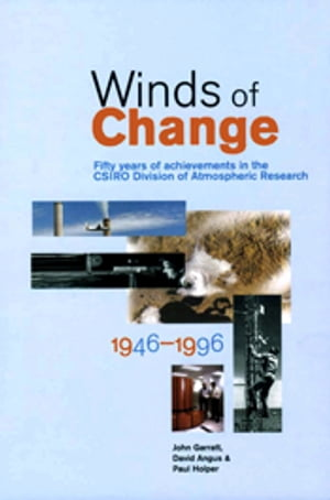 Winds of Change Fifty Years of Achievements in the CSIRO Division of Atmospheric Research 1946-1996
