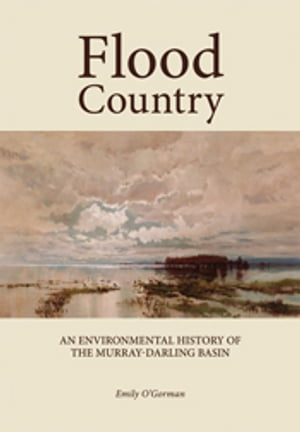 Flood Country An Environmental History of the Murray-Darling Basin