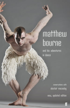 Matthew Bourne and His Adventures in Dance Conversations with Alastair Macaulay