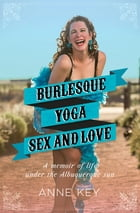 Burlesque, Yoga, Sex and Love Cover Image