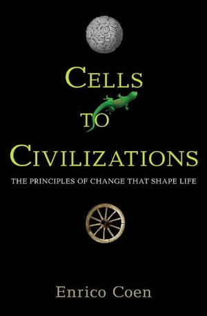 Cells to Civilizations The Principles of Change That Shape Life