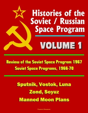 Histories of the Soviet / Russian Space Program: Volume 1: Review of the Soviet Space Program 1967,  Soviet Space Programs,  1966-70 - Sputnik,  Vostok,