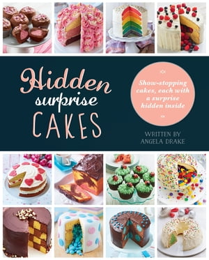 Hidden Surprise Cakes Show-stopping cakes,  each with a surprise hidden inside