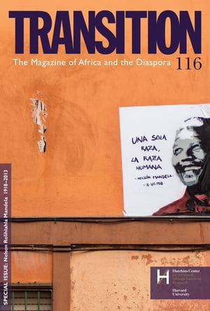 Nelson Rolihlahla Mandela 1918-2013 Transition: The Magazine of Africa and the Diaspora