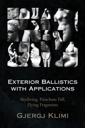 Exterior Ballistics with Applications Skydiving,  Parachute Fall,  Flying Fragments