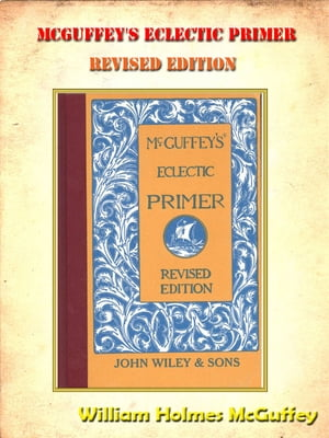 Mcguffey's Eclectic Primer,  Revised Edition **FULLY ILLUSTRATED ORIGINAL** [Annotated]