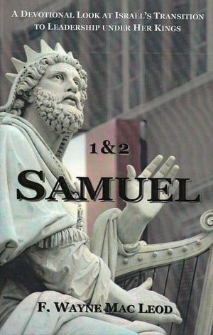 1 & 2 Samuel A Devotional Look at Isreal's Transition to Leadership Under Her Kings