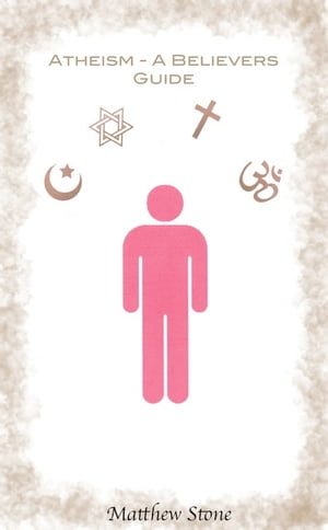 Atheism - A Believers Guide