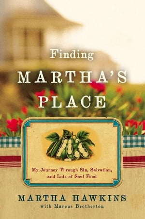 Finding Martha's Place My Journey Through Sin,  Salvation,  and Lots of Soul Food