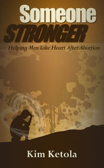 Someone Stronger: Helping Men Take Heart after Abortion