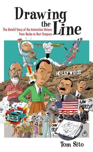 Drawing the Line The Untold Story of the Animation Unions from Bosko to Bart Simpson