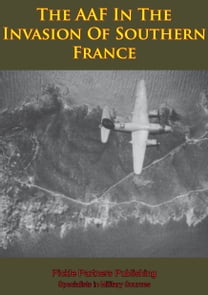 The AAF In The Invasion Of Southern France [Illustrated Edition]