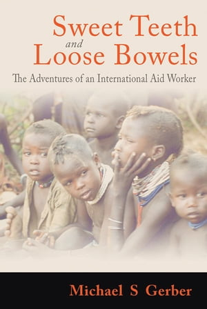 Sweet Teeth and Loose Bowels The Adventures of an International Aid Worker