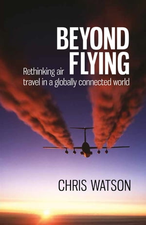 Beyond Flying Rethinking air travel in a globally connected world