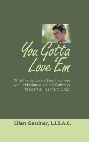 You Gotta Love ?Em What I?ve Discovered from Working with Addiction at Arizona Pathways Residential Treatment Center