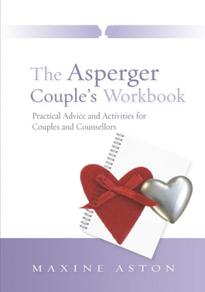 The Asperger Couple's Workbook Practical Advice and Activities for Couples and Counsellors