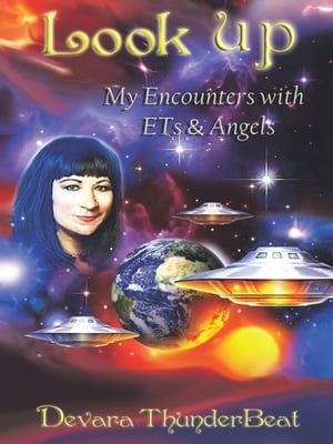 LOOK UP My Encounters with ETs & Angels