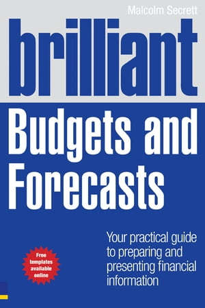 Brilliant Budgets and Forecasts Your Practical Guide to Preparing and Presenting Financial Information