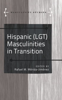 Hispanic (LGT) Masculinities in Transition
